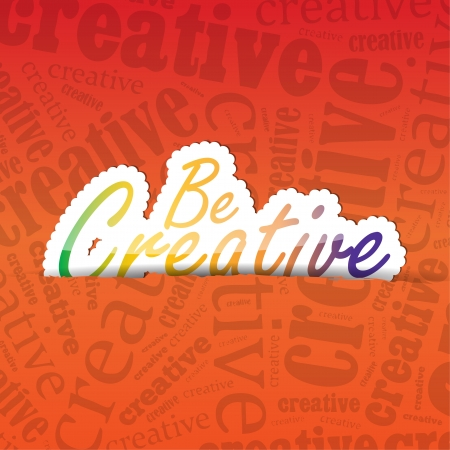 Be Creative (sticker) on a typography background. A lot of space for your text. Stock Vector - 21731870