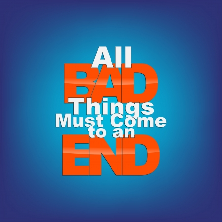 All bad thigs must come to an end. Motivational background. Stock Vector - 22098876