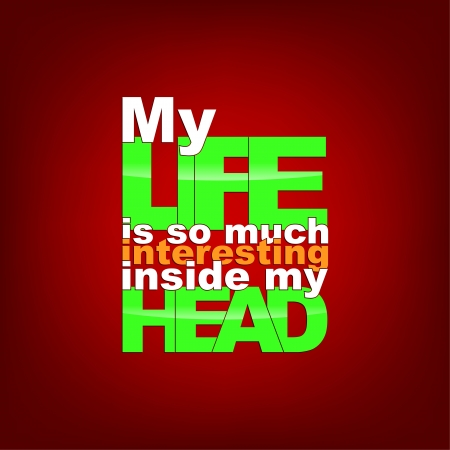 sentence: My life is so much interesting inside my head. Typography background