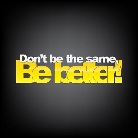 Ne soyez pas le même, être mieux! Contexte de motivation.
