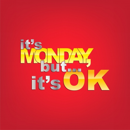 but: Its Monday, but... its OK. Typography Background