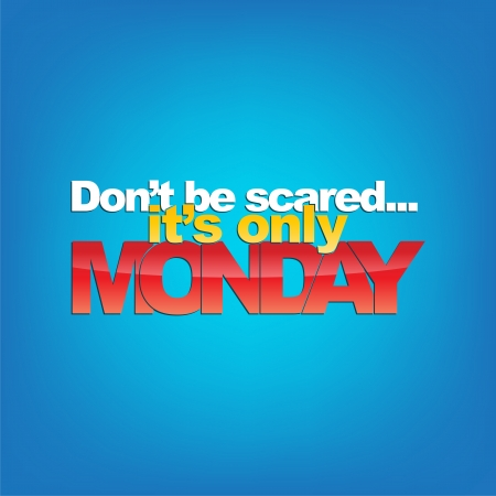 days of week: Dont be scared... its only Monday. Typography background.