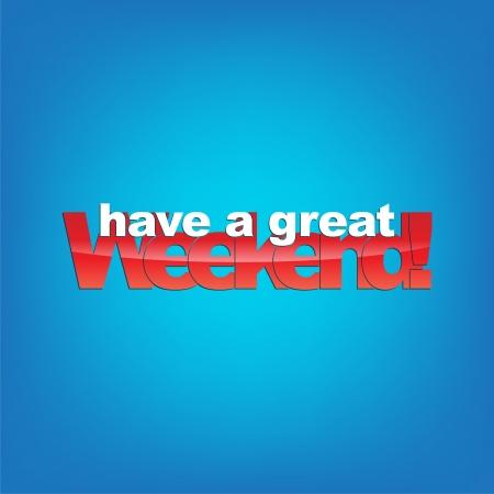 week end: Que tengan un buen fin de semana! Fondo de la tipograf�a. Vectores
