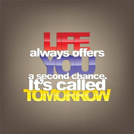 Life always offers you a second chance. It's called Tomorrow. Motivational Background Illustration