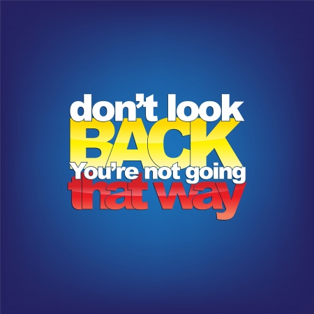 gift behind back: Dont look back. Youre not going that way. Motivational background