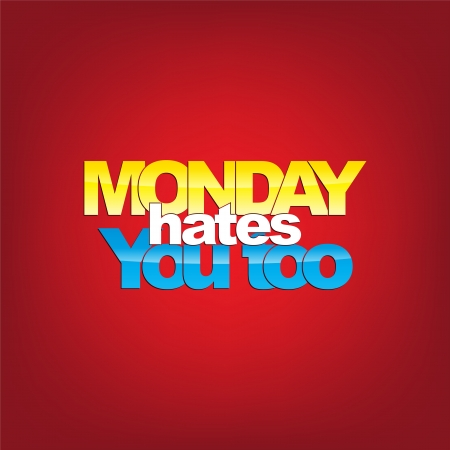 monday: Monday hates you too. Typography background.