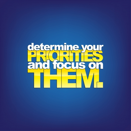 prioridades: Determine sus prioridades y centrarse en ellos. Fondo de motivaci�n Vectores