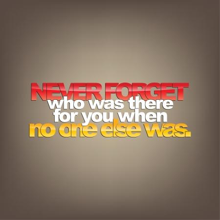 nunca: Nunca olvides que estaba all� para usted cuando no hab�a nadie m�s. Fondo de motivaci�n Vectores