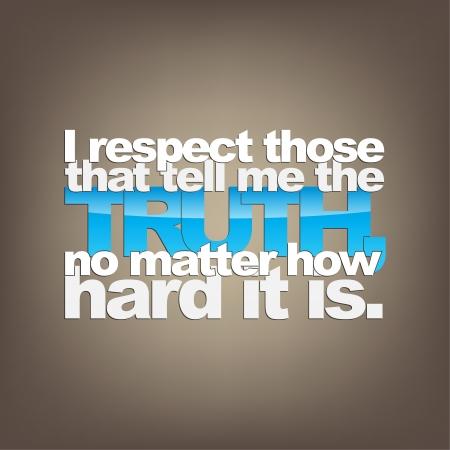 나는 상관없이 그것이 얼마나 열심히, 진실을 말할 그 사람들을 존중합니다. 동기 배경
