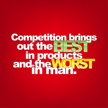 brings: Competition brings out the Best in products and the Worst in man. Motivational background Illustration