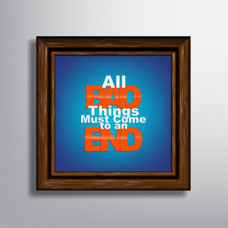 All bad things must come to an end. Picture frame background. Typography background Stock Vector - 22261443