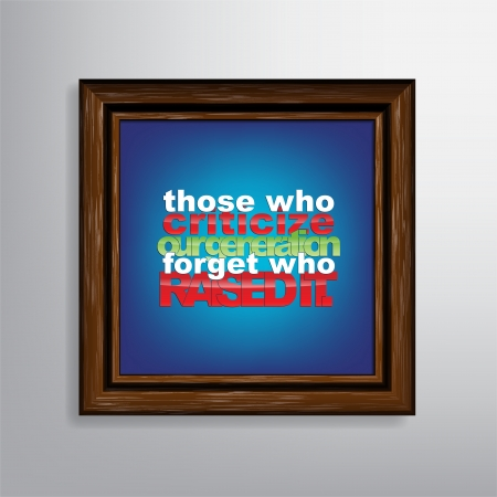 Those who criticize our generation forget who raised it. Motivational background Vector