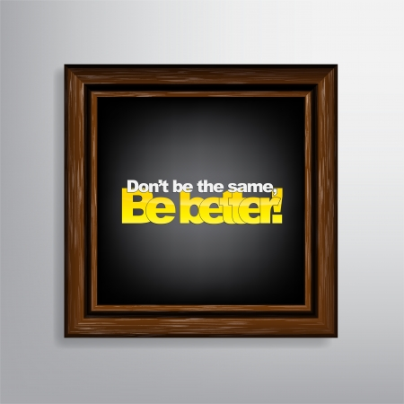 Dont be the same, Be better! Motivational background Vector