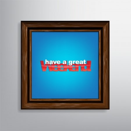 week end: Have a great Weekend. Motivational background with a wood frame. Illustration