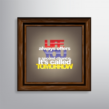 Life always offers you a second chance. Its called tomorrow. Motivational background
