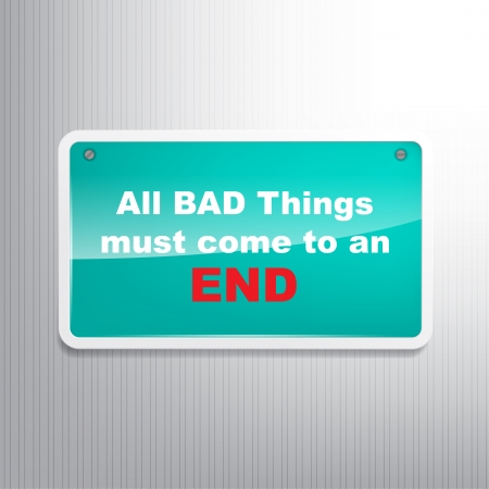 All bad things must come to an End. Motivational background Stock Vector - 22261458