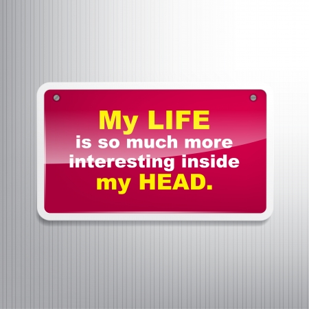 encouragement: My life is so much more interesting inside my head. Motivational background.