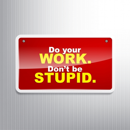 Do your work. Don't be stupid. Motivational background. Stock Vector - 22261457