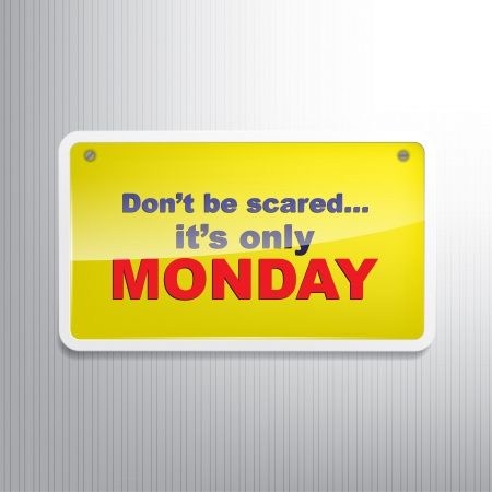 dont sign: Dont be scared... its only monday. Motivational sign Illustration