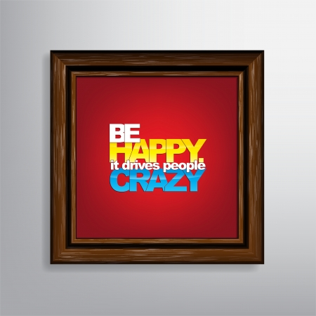 be happy: Be happy. It drives people crazy. Motivational Background Illustration