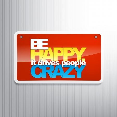 be happy. It drives people crazy. Motivational sign Vector