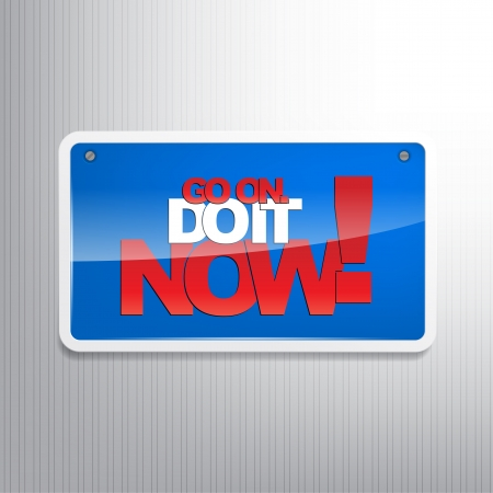Go on. Do it now! Motivational background as sign. Vector