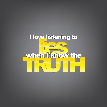 lies: I love listening to lies when I know the truth. Sarcastic background.