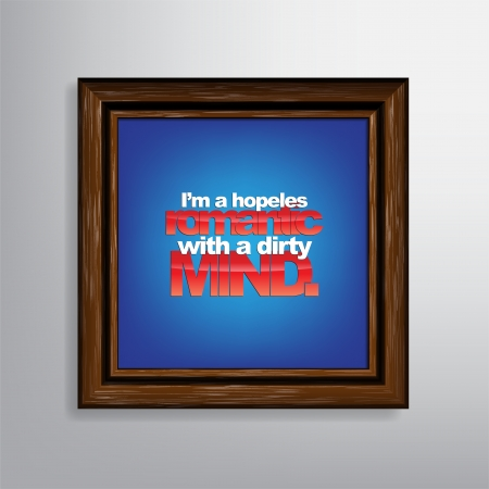 im: Im a hopeles romantic with a dirty mind. Sarcastic background