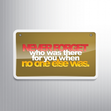 Never Forget who was ther for you when no one else was. Motivational sign. Illustration
