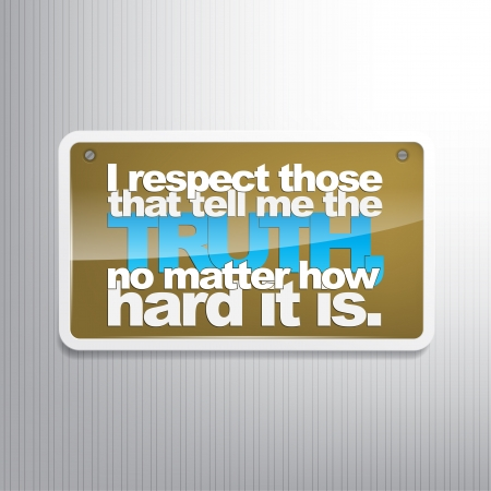 matter: I respect those that tell me the truth, no matter how hard it is. Motivational sign