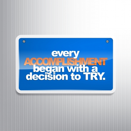every: Every accomplishment began with a decision to try. Motivational background