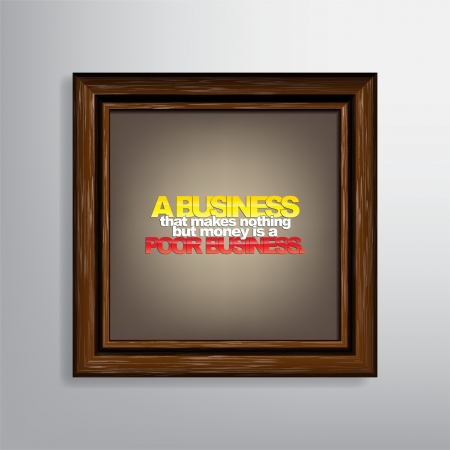 A business that makes nothing but money is a poor business. Motivational canvas. Stock Vector - 22461002