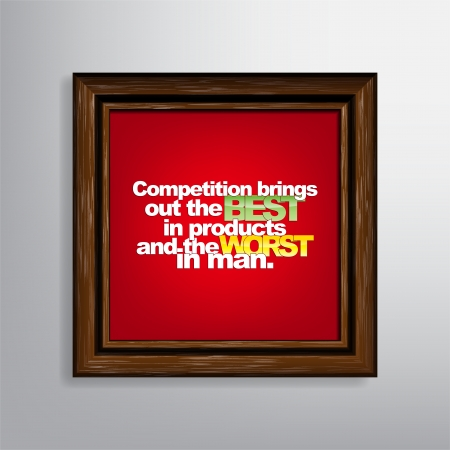 worst: Competition brings out the best in products, and the worst in man. Motivational Canvas.