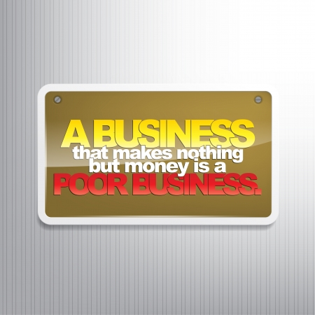 A business that makes nothing but money is a poor business. Business sign Stock Vector - 22511388