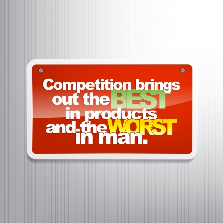 worst: Competition brings out the best in products and the worst in man. Typography sign. Illustration