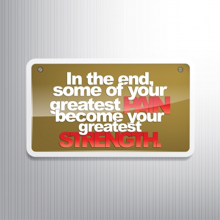 In the end, some of your greatest Pain become your greatest strenght. Motivational sign. Stock Vector - 22511390