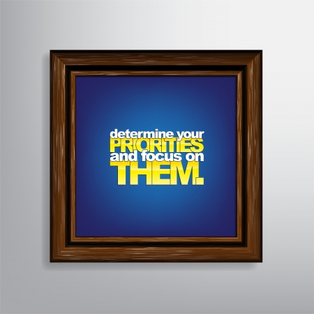 priorities: Determine your priorities and focus on them. Motivational  Illustration