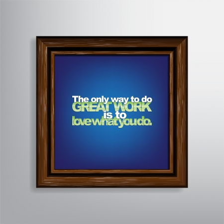 The only way to do great work is to love what you do. Motivational canvas