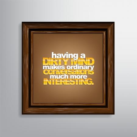 sarc�stico: Tener una mente sucia hace que las conversaciones normales mucho m�s interesante. Sarc�stico