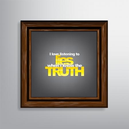 sarc�stico: Me encanta escuchar mentiras cuando s� la verdad. Sarc�stico