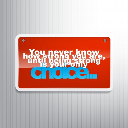 encouragement: You never know how strong you are, until being strong is your only choice... Motivational sign Illustration