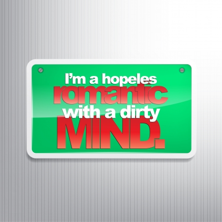 sarcastic: Im a hopeles romantic with a dirty mind. Sarcastic sign Illustration