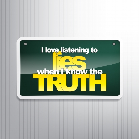 true love: I love listening to lies when I know the truth. Sarcastic sign Illustration