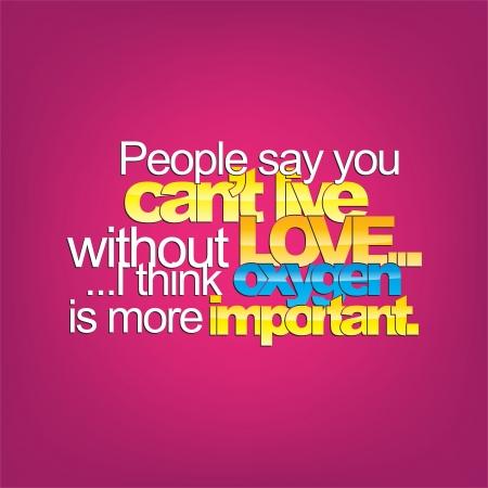 sarc�stico: La gente dice que no puede vivir sin amor .... Creo que el ox�geno es m�s importante. Sarc�stico