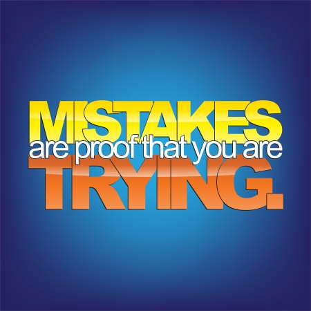 trying: Mistakes are proof that you are trying. Motivational  Illustration