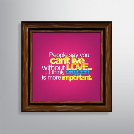 sarc�stico: La gente dice que no puede vivir sin amor .... Creo que el ox�geno es m�s importante. Lienzo sarc�stico