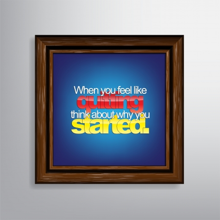 quitting: When you feel like quitting, think about why you started. Motivational canvas.