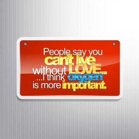 sarc�stico: La gente dice que no puede vivir sin amor .... Creo que el ox�geno es m�s importante. Signo sarc�stico