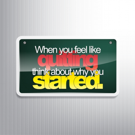 When you feel like quitting, think about why you started. Motivational sign. Vector