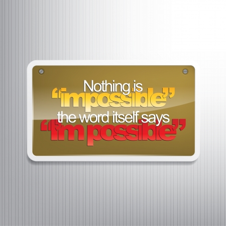 realize: Nothing is impossible. The word itself says  Im possible. Motivational sign.